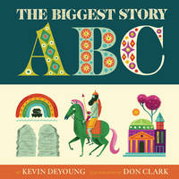 The Biggest Story ABC by Kevin DeYoung