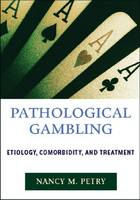 Pathological Gambling Etiology, Comorbidity, and Treatment by Nancy M. Petry