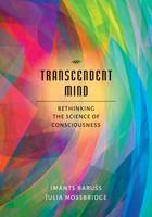 Transcendent Mind Rethinking the Science of Consciousness by Imants Baruss, Julia Mossbridge