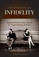 The Dynamics of Infidelity Applying Relationship Science to Psychotherapy Practice by Lawrence Josephs