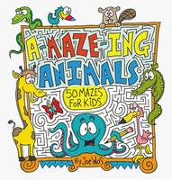 A-Maze-Ing Animals 50 Mazes for Kids by Joe Wos