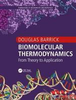 Biomolecular Thermodynamics From Theory to Application by Douglas Barrick