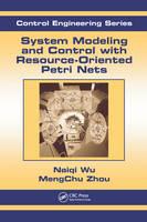 System Modeling and Control with Resource-Oriented Petri Nets by MengChu (New Jersey Institute of Technology, Newark, NJ, USA) Zhou, Naiqi (Guangdong University of Technology, Peoples Repu Wu
