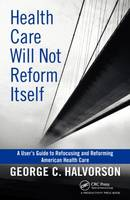Health Care Will Not Reform Itself by George C. Halvorson
