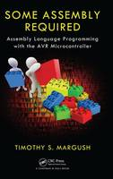 Some Assembly Required Assembly Language Programming with the AVR Microcontroller by Timothy S. Margush