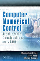 Computer Numerical Control Architecture, Construction, and Usage by Wasim Ahmed Khan, Abdul Raouf, Ghulam Hussain