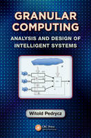 Granular Computing Analysis and Design of Intelligent Systems by Witold Pedrycz