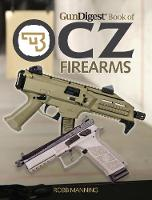 Gun Digest Book of CZ Firearms by Robb Manning