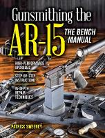 Gunsmithing the AR-15, The Bench Manual by Patrick Sweeney