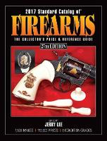 2017 Standard Catalog of Firearms The Collector's Price & Reference Guide by Jerry Lee