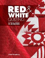 Red & White Quilting An Iconic Tradition in 40 Blocks by Linda Pumphrey