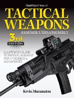 Gun Digest Book of Tactical Weapons Assembly / Disassembly by Kevin Muramatsu