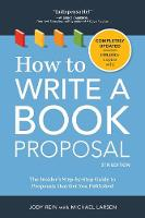 How to Write a Book Proposal The Insider's Step-by-Step Guide to Proposals that Get You Published by Michael Larsen, Jody Rein