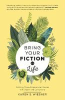 Bring Your Fiction to Life Crafting Three-Dimensional Stories with Depth and Complexity by Karen Wiesner