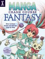 Manga Crash Course Fantasy How to Draw Anime and Manga Step by Step by Mina Petrovic
