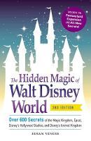 The Hidden Magic of Walt Disney World Over 600 Secrets of the Magic Kingdom, Epcot, Disney's Hollywood Studios, and Disney's Animal Kingdom by Susan Veness