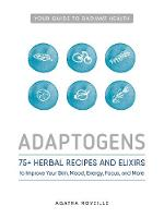 Adaptogens 75+ Herbal Recipes and Elixirs to Improve Your Skin, Mood, Energy, Focus, and More by Agatha Noveille