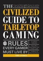 The Civilized Guide to Tabletop Gaming Rules Every Gamer Must Live By by Teri Litorco