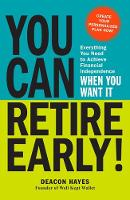 How to Retire Early Everything You Need to Achieve Financial Independence When You Want it by Deacon Hayes