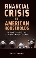 Financial Crisis in American Households The Basic Expenses That Bankrupt the Middle Class by Joseph N. Cohen