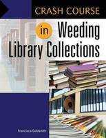Crash Course in Weeding Library Collections by Francisca Goldsmith