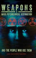 Weapons of Mass Psychological Destruction and the People Who Use Them by Larry C. James, Terry Lynn Oroszi