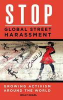 Stop Global Street Harassment Growing Activism Around the World by Holly Kearl