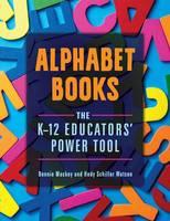 Alphabet Books The K-12 Educators' Power Tool by Bonnie W. Mackey, Hedy Schiller Watson