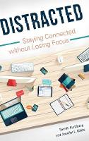 Distracted Staying Connected Without Losing Focus by Terri R. Kurtzberg, Jennifer L. Gibbs