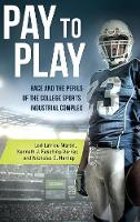 Pay to Play Race and the Perils of the College Sports Industrial Complex by Lori Latrice Martin, Kenneth James Fasching-Varner, Nicholas Daniel Hartlep