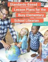 Standards-Based Lesson Plans for the Busy Elementary School Librarian by Joyce Keeling