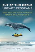 Out-of-This-World Library Programs Using Speculative Fiction to Promote Reading and Launch Learning by Prof. Joel A. Nichols