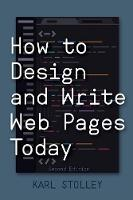 How to Design and Write Web Pages Today by Karl A. Stolley