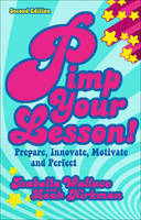 Pimp Your Lesson! Prepare, Innovate, Motivate, Perfect by Leah Kirkman, Isabella Wallace