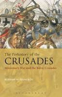 The Prehistory of the Crusades Missionary War and the Baltic Crusades by Burnam W. Reynolds