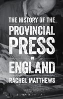 The History of the Provincial Press in England by Rachel Matthews