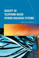 Quality of Telephone-Based Spoken Dialogue Systems by Sebastian Moller