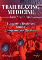 Trailblazing Medicine Sustaining Explorers During Interplanetary Missions by Erik Seedhouse