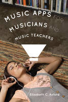 Music Apps for Musicians and Music Teachers by Elizabeth C. Axford