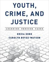 Youth, Crime, and Justice Learning through Cases by Erika Gebo, Carolyn Boyes-Watson