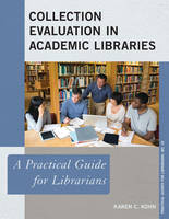 Collection Evaluation in Academic Libraries A Practical Guide for Librarians by Karen C. Kohn