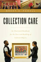 Collection Care An Illustrated Handbook for the Care and Handling of Cultural Objects by Brent Powell, Mervin Richard