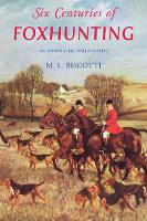 Six Centuries of Foxhunting An Annotated Bibliography by M. L. Biscotti, Norman Fine