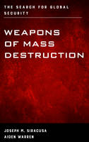 Weapons of Mass Destruction The Search for Global Security by Joseph M. Siracusa, Aiden Warren