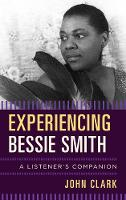 Experiencing Bessie Smith A Listener's Companion by John Clark