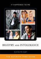 Bigotry and Intolerance The Ultimate Teen Guide by Kathlyn Gay