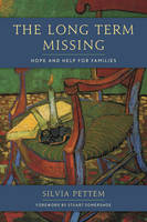 The Long Term Missing Hope and Help for Families by Silvia Pettem, Stuart Somershoe