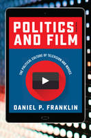 Politics and Film The Political Culture of Television and Movies by Daniel P. Franklin