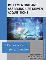 Implementing and Assessing Use-Driven Acquisitions by Steven Carrico, Michelle Leonard, Erin Gallagher