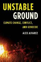 Unstable Ground Climate Change, Conflict, and Genocide by Alex Alvarez